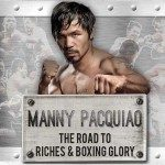 Manny Pacquiao: One of the World's Most Famous and Richest Boxers and His Long Road To Boxing Glory