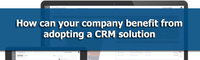 How can your company benefit from adopting a CRM solution
