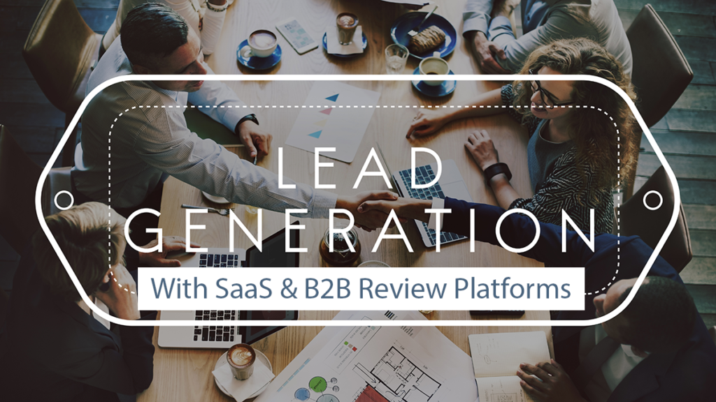 Lead Generation With SaaS &B2B Review Platforms