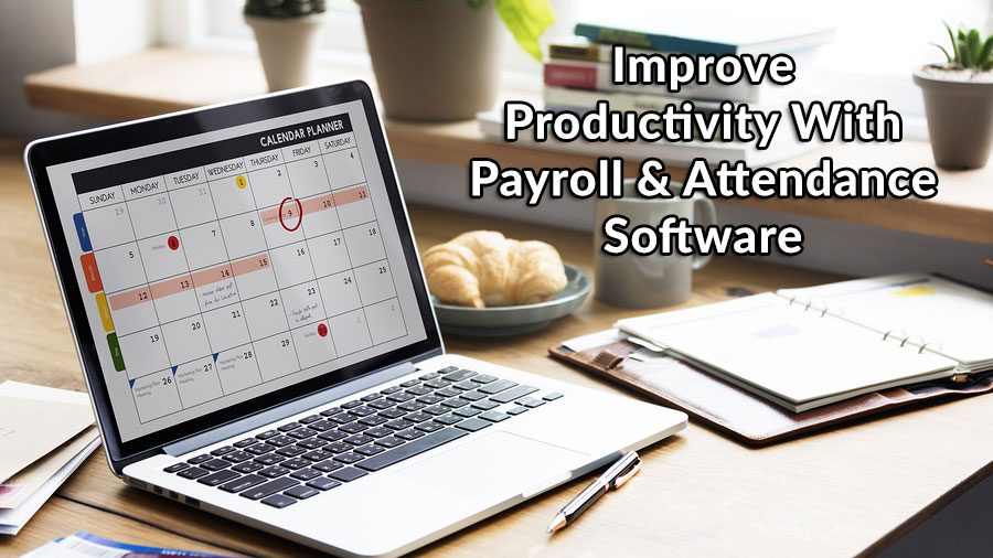 Improve Productivity With Payroll & Attendance Software