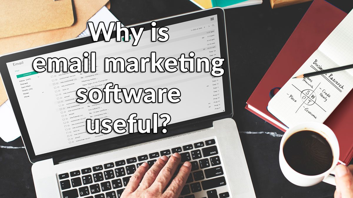 Why is email marketing software useful?