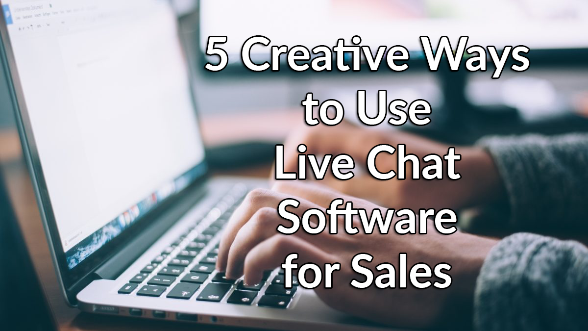 5 Creative Ways to Use Live Chat Software for Sales