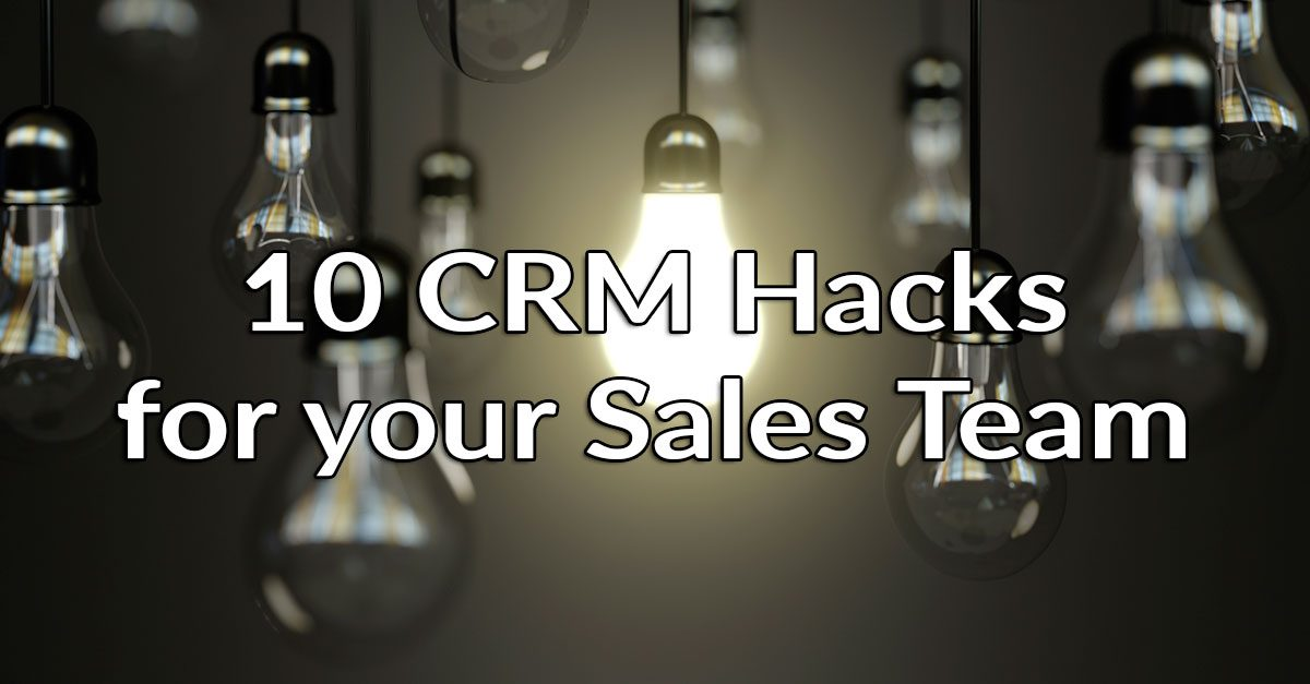 10 CRM Hacks for your Sales Team