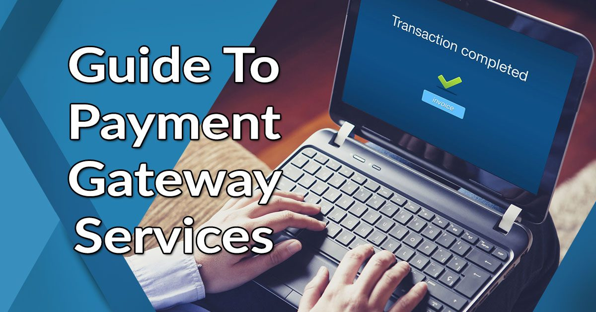 Guide To Payment Gateway Services