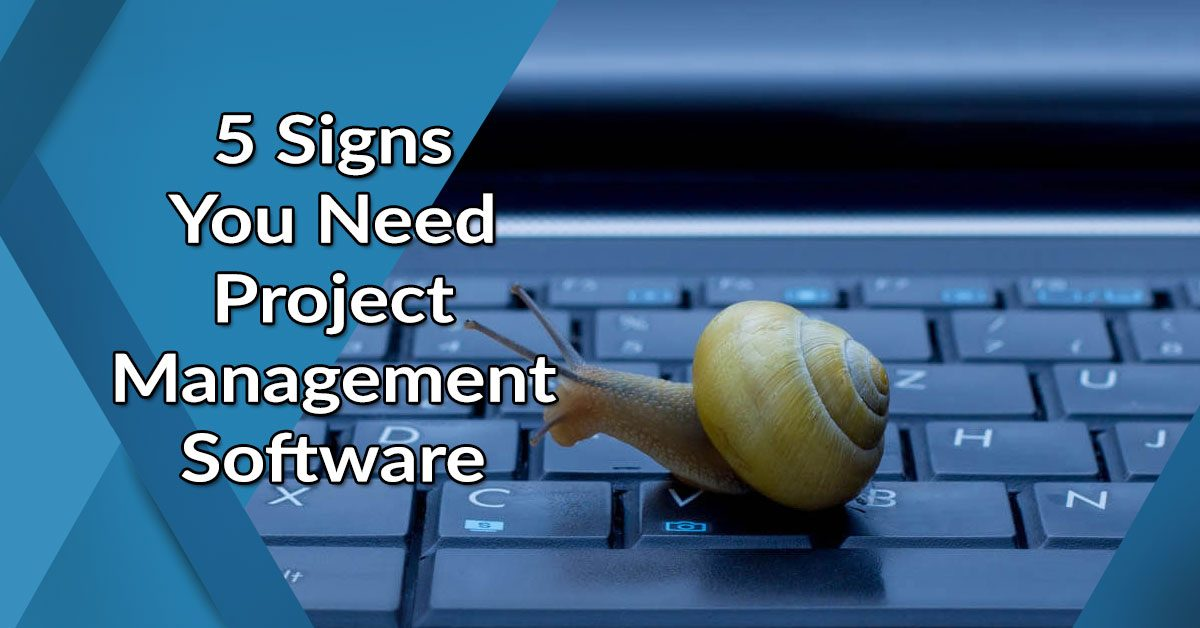 5 Signs That You Need Project Management Software