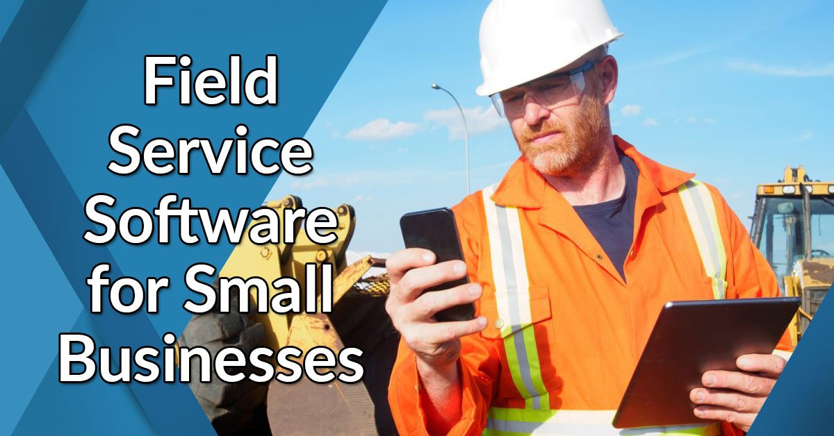 Field Service Software for Small Businesses