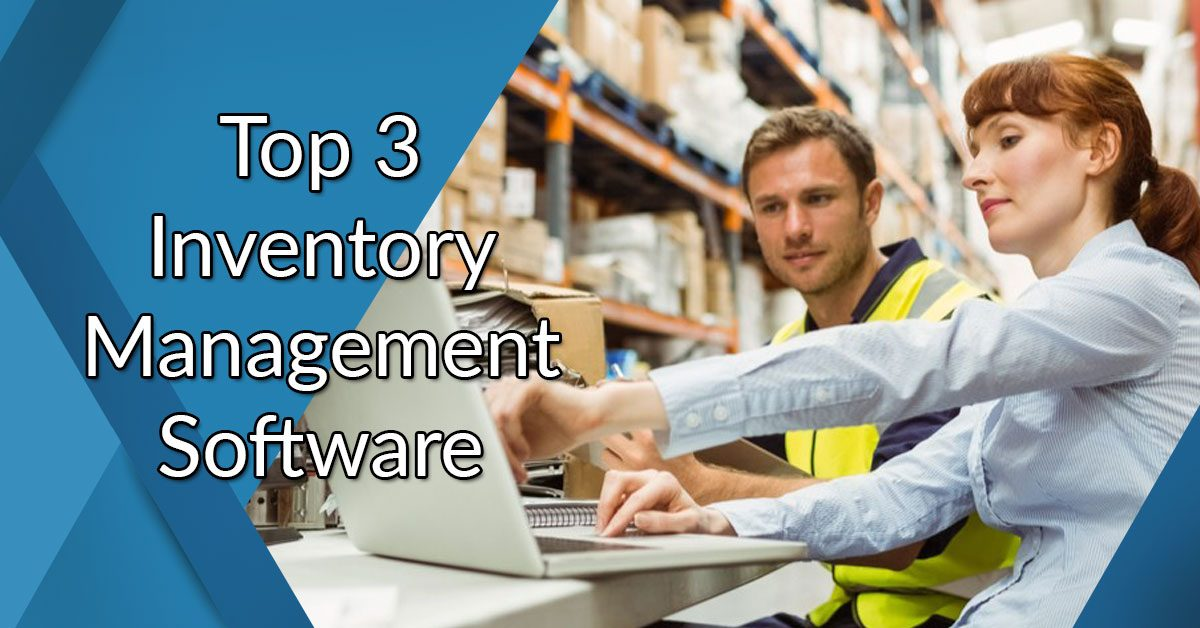 Top 3 Inventory Management Software